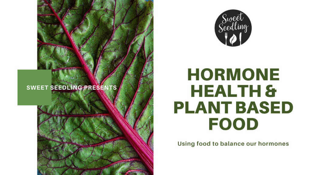 Hormone, Health & Plant Based Food